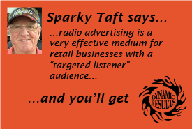 "Sparky Taft says radio advertising is a very effective medium for retail businesses with a ""targeted-listener"" audience and you'll get dynamic results!"